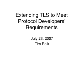 Extending TLS to Meet Protocol Developers' Requirements