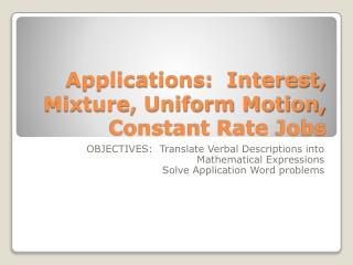 Applications: Interest, Mixture, Uniform Motion, Constant Rate Jobs