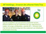 BP Holdings - Ervaren de ultieme Field Trip