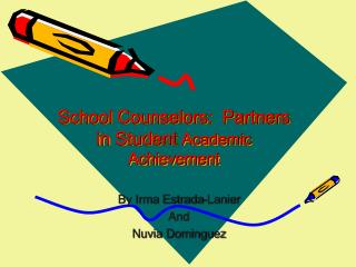 School Counselors:  Partners in Student  Academic Achievement