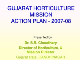 GUJARAT HORTICULTURE MISSION ACTION PLAN - 2007-08