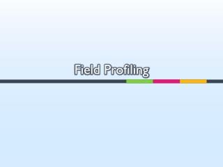 Field Profiling