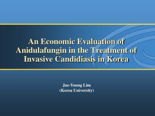 An Economic Evaluation of Anidulafungin in the Treatment of Invasive Candidiasis in Korea