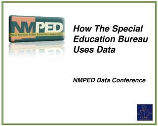 How The Special Education Bureau Uses Data NMPED Data Conference