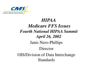HIPAA  Medicare FFS Issues Fourth National HIPAA Summit April 26, 2002