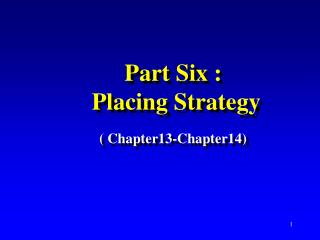 Part Six : Placing Strategy