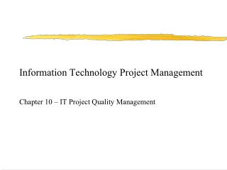 Information Technology Project Management Chapter 10 – IT Project Quality Management