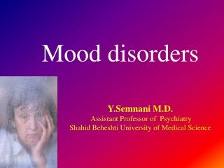 Y.Semnani M.D. Assistant Professor of Psychiatry Shahid Beheshti University of Medical Science
