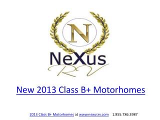 2013 Class B+ Motorhomes by NeXus RV