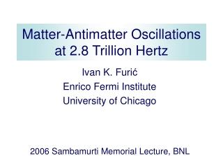 Matter-Antimatter Oscillations at 2.8 Trillion Hertz