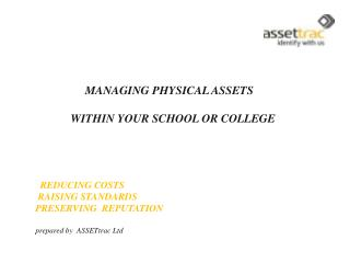 MANAGING PHYSICAL ASSETS  	WITHIN YOUR SCHOOL OR COLLEGE   REDUCING COSTS  RAISING STANDARDS PRESERVING  REPUTATION   pr