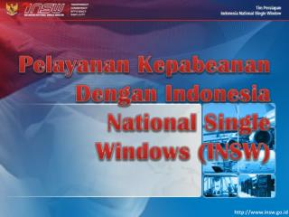 Pelayanan Kepabeanan D engan  Indonesia National  Single  Windows (INSW)