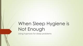 When Sleep Hygiene is Not Enough