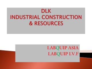D LK INDUSTRIAL CONSTRUCTION & RESOURCES
