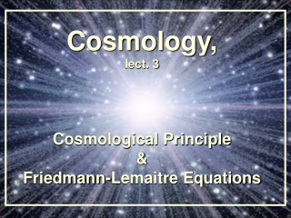 Cosmology, lect. 3 Cosmological Principle & Friedmann-Lemaitre Equations