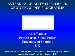 EXTENDING QUALITY LIFE: THE UK GROWING OLDER PROGRAMME