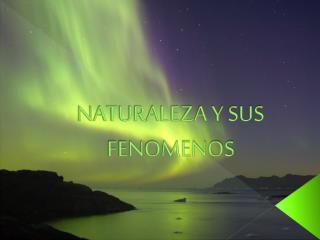 NATURALEZA Y SUS FENOMENOS