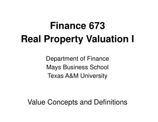 Finance 673  Real Property Valuation I Department of Finance Mays Business School Texas A&M University Value Concept