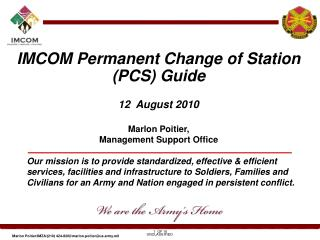 IMCOM Permanent Change of Station (PCS) Guide 12  August 2010 Marlon Poitier,  Management Support Office