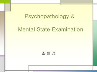 Psychopathology &  Mental State Examination