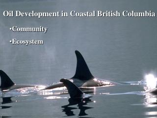 Oil Development in Coastal British Columbia