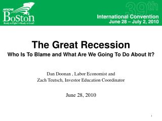 The Great Recession Who Is To Blame and What Are We Going To Do About It?  Dan Doonan , Labor Economist and  Zach Teutsc