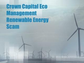 Crown Capital Eco Management Renewable Energy Scam
