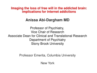 Anissa Abi-Dargham MD Professor of Psychiatry,  Vice Chair of Research