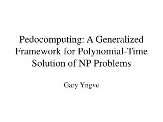 Pedocomputing: A Generalized Framework for Polynomial-Time Solution of NP Problems