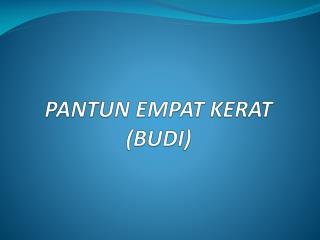 PANTUN EMPAT KERAT (BUDI)