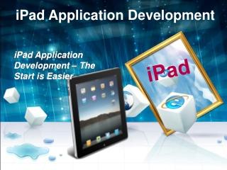 iPad Application Development – The Start is Easier