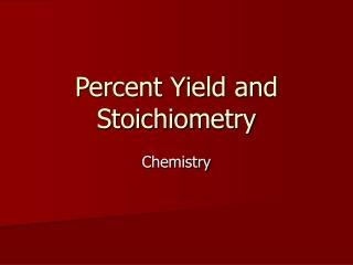 Percent Yield and Stoichiometry