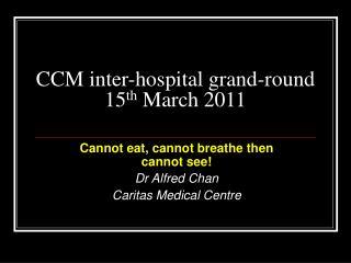 CCM inter-hospital grand-round 15 th  March 2011