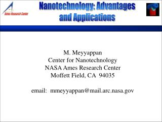 M. Meyyappan Center for Nanotechnology NASA Ames Research Center Moffett Field, CA  94035 email:  mmeyyappan@mail.arc.na