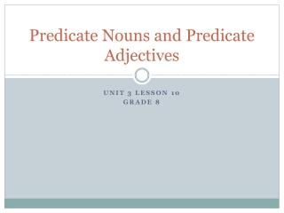 Predicate Nouns and Predicate Adjectives