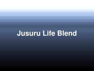 Jusuru Life Blend – A Highly Effective Nutritional Supplemen