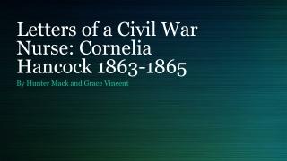 Letters of a Civil War Nurse: Cornelia Hancock 1863-1865