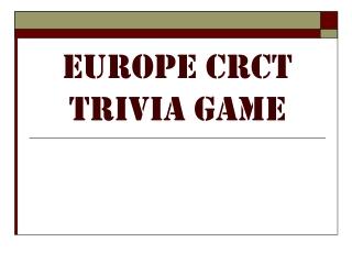 Europe CRCT Trivia Game
