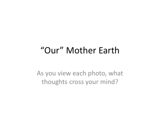 """""""Our"""" Mother Earth"""