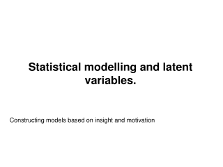 Statistical modelling and latent variables.