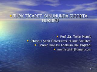 TÜRK TİCARET KANUNUNDA SİGORTA HUKUKU Prof .Dr. Tekin Memiş İstanbul Şehir Üniversitesi Hukuk Fakültesi Ticaret Hukuku A