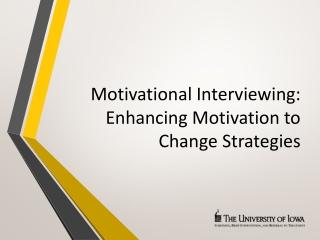 Motivational Interviewing: Enhancing Motivation to Change Strategies