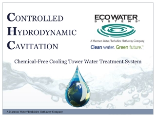 C ONTROLLED H YDRODYNAMIC C AVITATION Chemical-Free Cooling Tower Water Treatment System