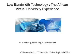 Low Bandwidth Technology : The African Virtual University Experience