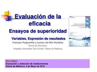 VIII CURSO  Evaluación y selección de medicamentos Palma de Mallorca, 5 de Mayo de 2010