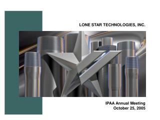 LONE STAR TECHNOLOGIES, INC. IPAA Annual Meeting October 25, 2005