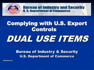 Complying with U.S. Export Controls DUAL USE ITEMS Bureau of Industry & Security U.S. Department of Commerce WESCONo