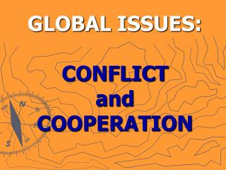 GLOBAL ISSUES: CONFLICT  and COOPERATION