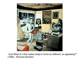 """Just What is it that makes today's home so different, so appealing?""  (1956) - Richard Hamilton"