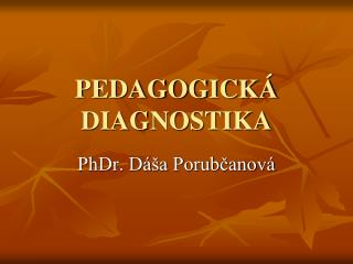 PEDAGOGICK  DIAGNOSTIKA